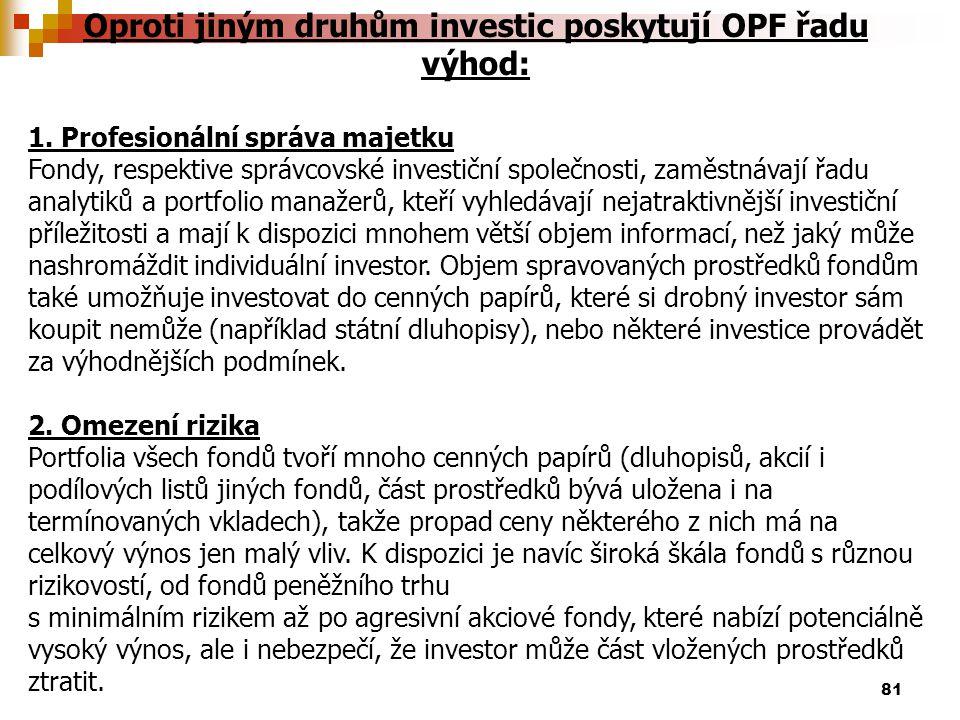 Oproti jiným druhům investic poskytují OPF řadu výhod: