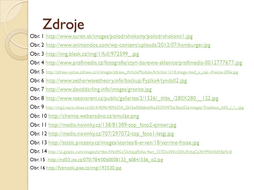 Zdroje Obr. 1 http://www.auren.sk/images/polodrahokamy/polodrahokami1.jpg. Obr. 2 http://www.animondos.com/wp-content/uploads/2012/07/hamburger.jpg.