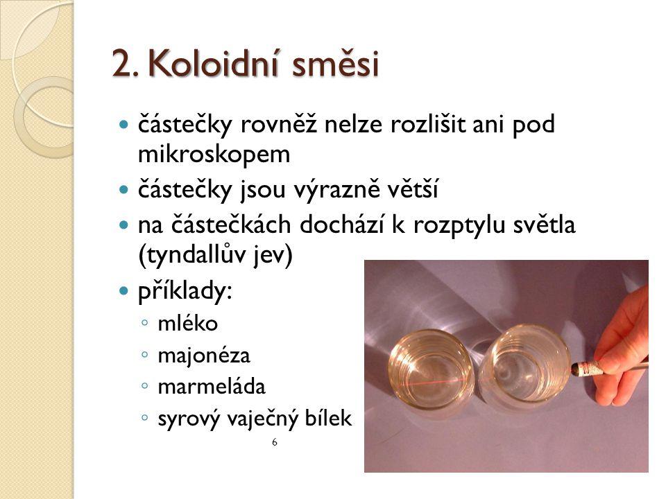 2. Koloidní směsi částečky rovněž nelze rozlišit ani pod mikroskopem