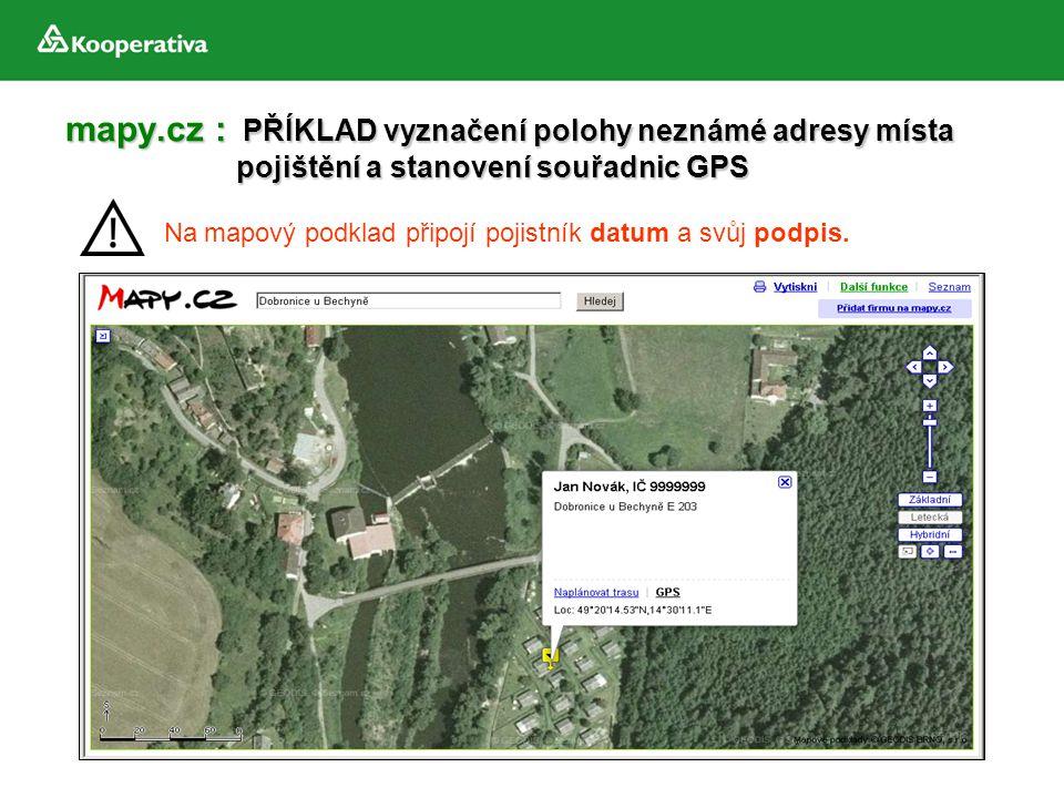 mapy.cz : PŘÍKLAD vyznačení polohy neznámé adresy místa pojištění a stanovení souřadnic GPS Na mapový podklad připojí pojistník datum a svůj podpis.