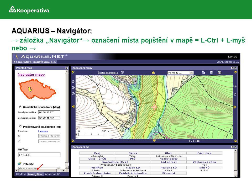 """AQUARIUS – Navigátor: → záložka """"Navigátor → označení místa pojištění v mapě = L-Ctrl + L-myš nebo →"""