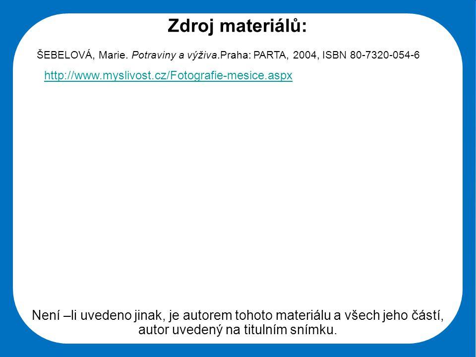 Zdroj materiálů: ŠEBELOVÁ, Marie. Potraviny a výživa.Praha: PARTA, 2004, ISBN 80-7320-054-6. http://www.myslivost.cz/Fotografie-mesice.aspx.