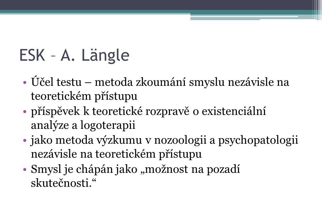 ESK – A. Längle Účel testu – metoda zkoumání smyslu nezávisle na teoretickém přístupu.