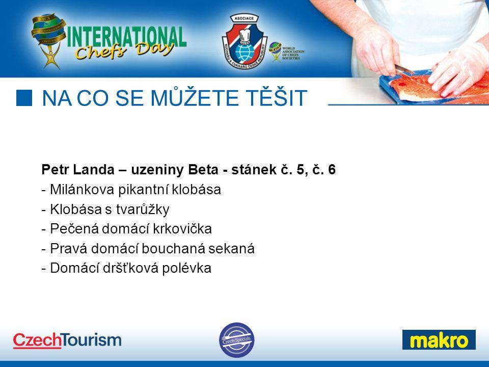 NA CO SE MŮŽETE TĚŠIT Petr Landa – uzeniny Beta - stánek č. 5, č. 6 - Milánkova pikantní klobása.