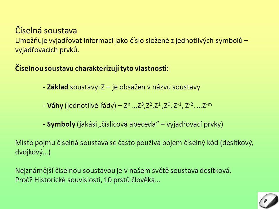 Číselná soustava Umožňuje vyjadřovat informaci jako číslo složené z jednotlivých symbolů – vyjadřovacích prvků.