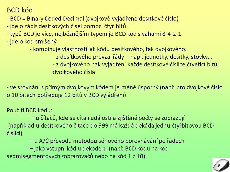BCD kód - BCD = Binary Coded Decimal (dvojkově vyjádřené desítkové číslo) - jde o zápis desítkových čísel pomocí čtyř bitů.