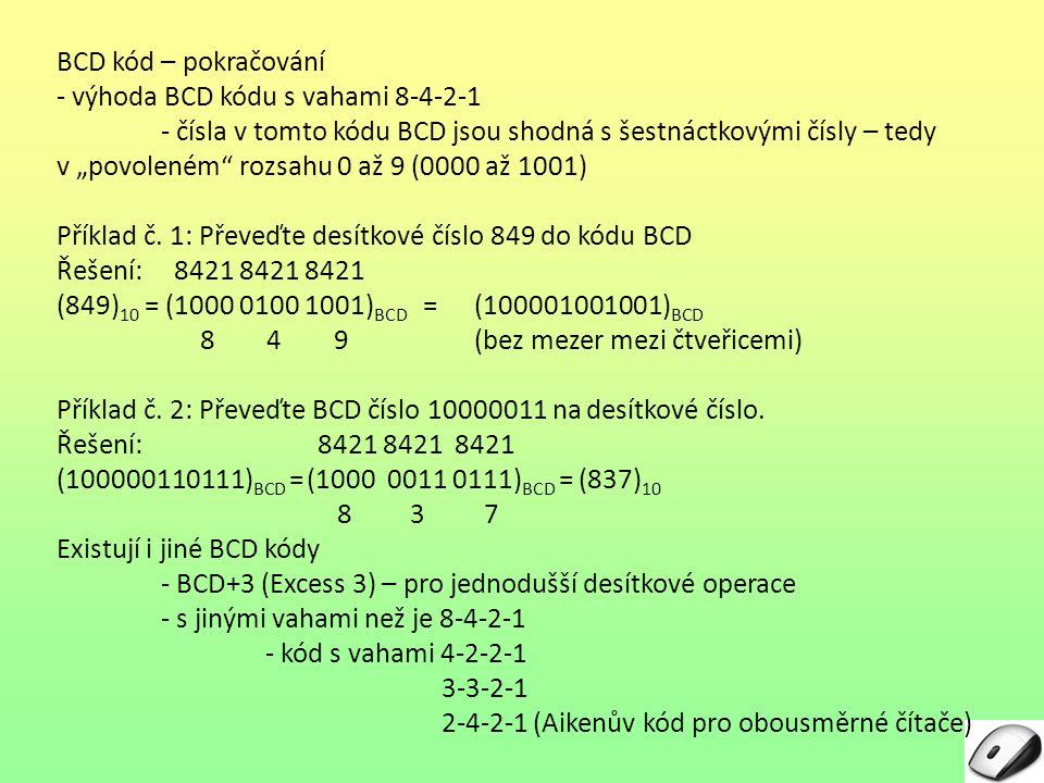 BCD kód – pokračování - výhoda BCD kódu s vahami 8-4-2-1. - čísla v tomto kódu BCD jsou shodná s šestnáctkovými čísly – tedy.