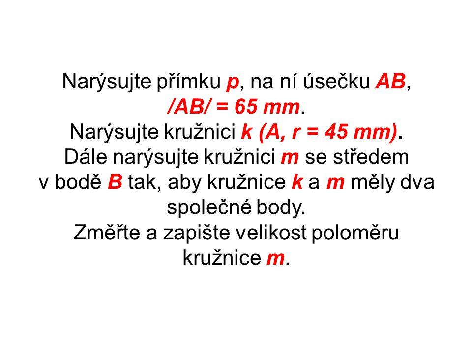 Narýsujte přímku p, na ní úsečku AB, /AB/ = 65 mm