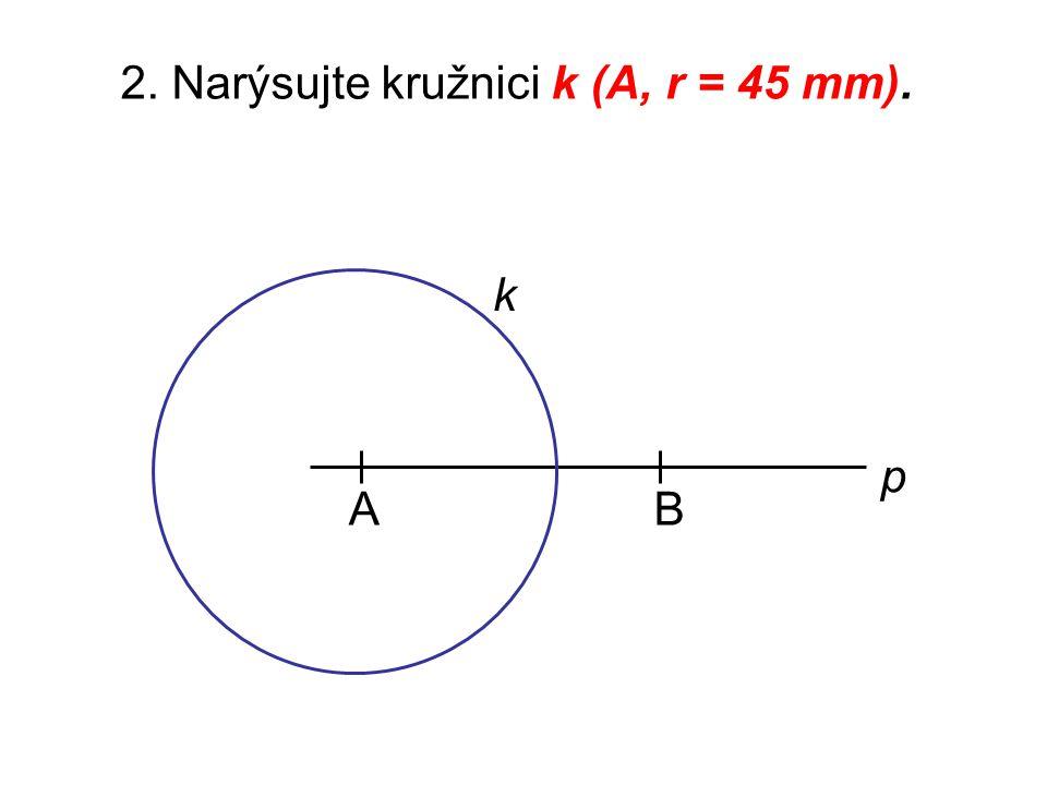 2. Narýsujte kružnici k (A, r = 45 mm).