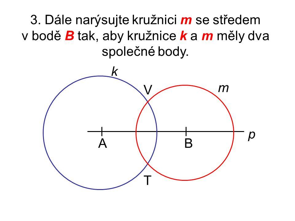 3. Dále narýsujte kružnici m se středem v bodě B tak, aby kružnice k a m měly dva společné body.