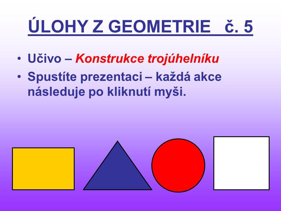 ÚLOHY Z GEOMETRIE č. 5 Učivo – Konstrukce trojúhelníku