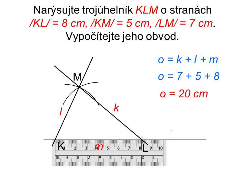 Narýsujte trojúhelník KLM o stranách /KL/ = 8 cm, /KM/ = 5 cm, /LM/ = 7 cm. Vypočítejte jeho obvod.
