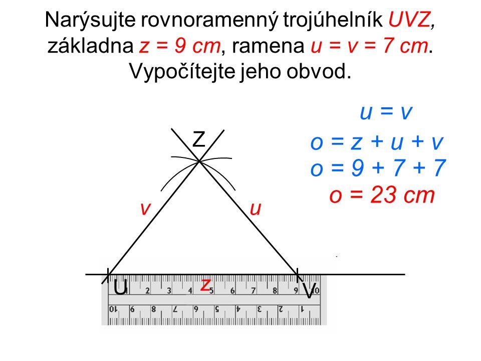 Narýsujte rovnoramenný trojúhelník UVZ, základna z = 9 cm, ramena u = v = 7 cm. Vypočítejte jeho obvod.