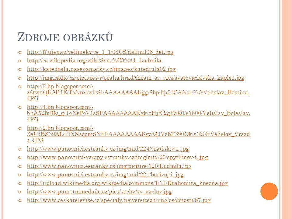 Zdroje obrázků http://ff.ujep.cz/velimsky/cs_1_1/03CS/dalimil06_det.jpg. http://cs.wikipedia.org/wiki/Svat%C3%A1_Ludmila.