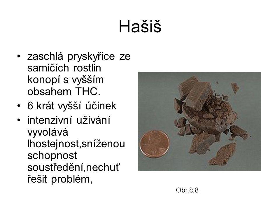 Hašiš zaschlá pryskyřice ze samičích rostlin konopí s vyšším obsahem THC. 6 krát vyšší účinek.