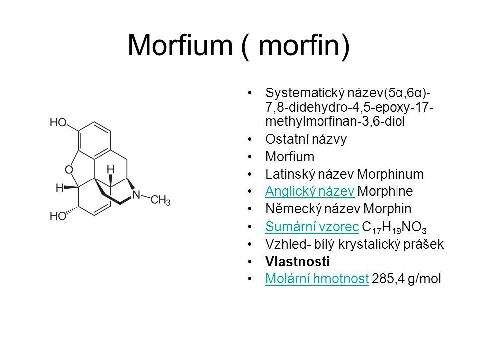 Morfium ( morfin) Systematický název(5α,6α)-7,8-didehydro-4,5-epoxy-17-methylmorfinan-3,6-diol. Ostatní názvy.