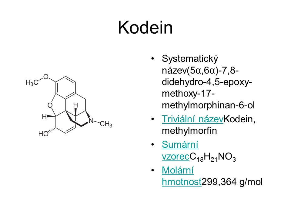 Kodein Systematický název(5α,6α)-7,8-didehydro-4,5-epoxy-methoxy-17-methylmorphinan-6-ol. Triviální názevKodein, methylmorfin.