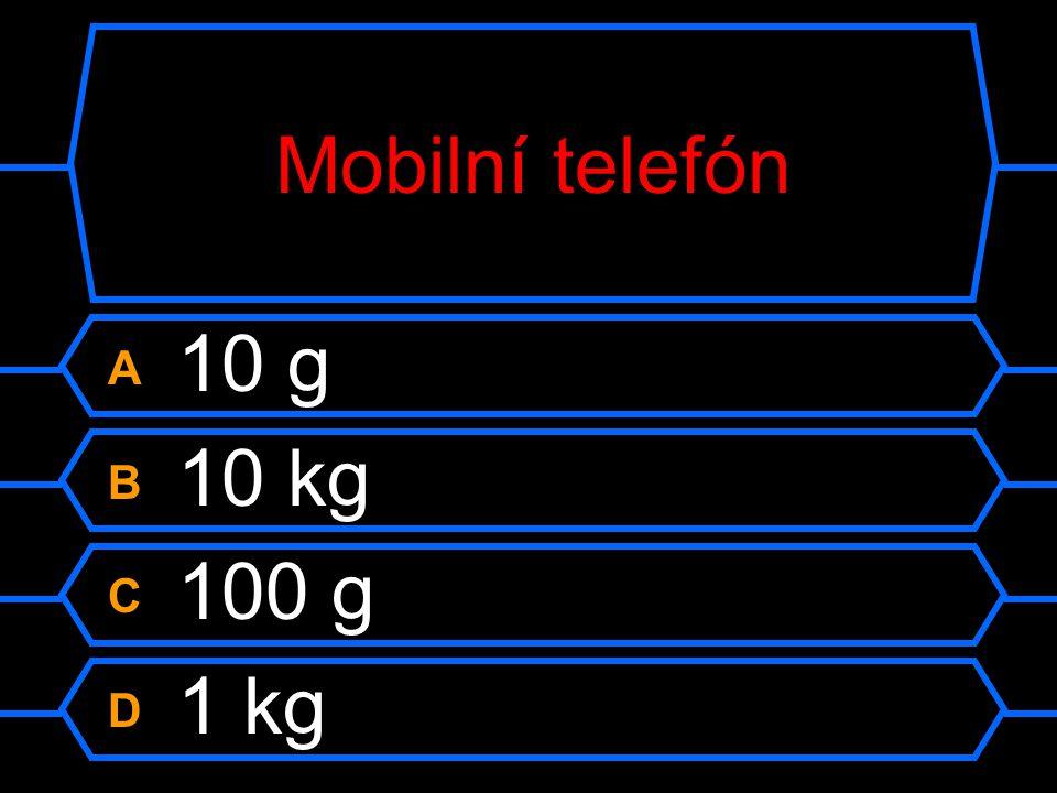 Mobilní telefón A 10 g B 10 kg C 100 g D 1 kg