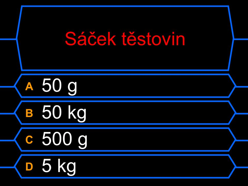 Sáček těstovin A 50 g B 50 kg C 500 g D 5 kg