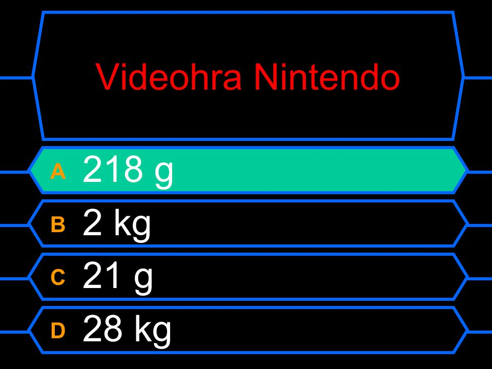 Videohra Nintendo A 218 g B 2 kg C 21 g D 28 kg