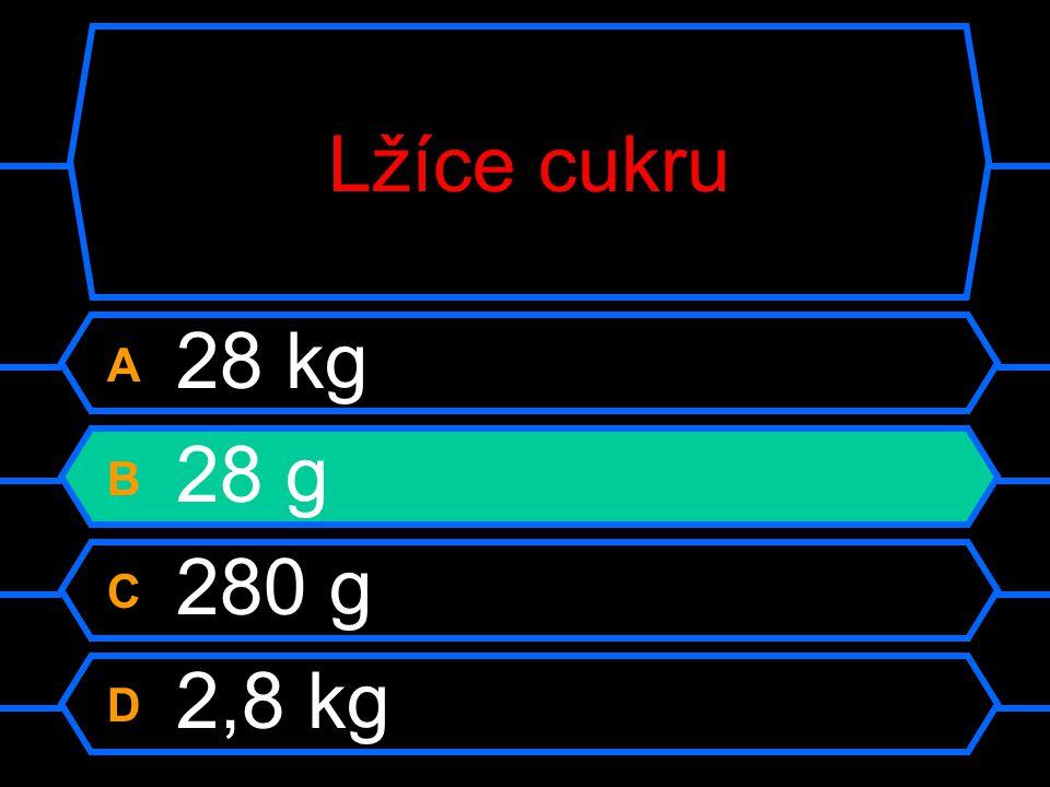 Lžíce cukru A 28 kg B 28 g C 280 g D 2,8 kg