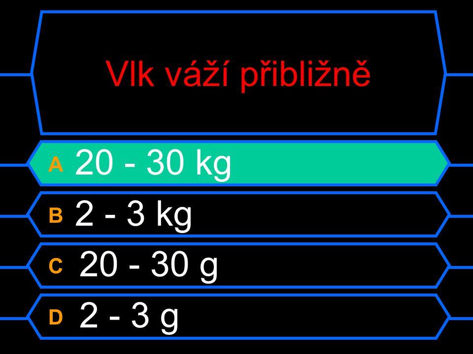 Vlk váží přibližně A 20 - 30 kg B 2 - 3 kg C 20 - 30 g D 2 - 3 g