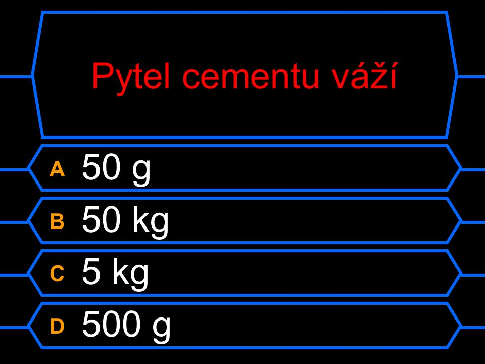 Pytel cementu váží A 50 g B 50 kg C 5 kg D 500 g