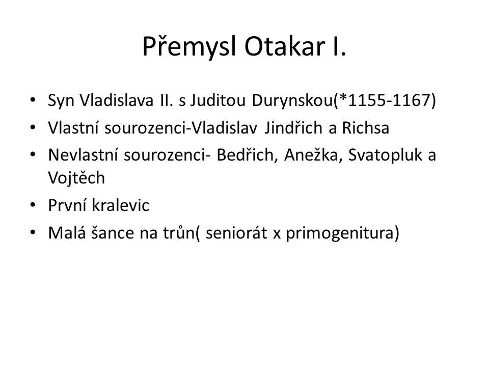 Přemysl Otakar I. Syn Vladislava II. s Juditou Durynskou(*1155-1167)