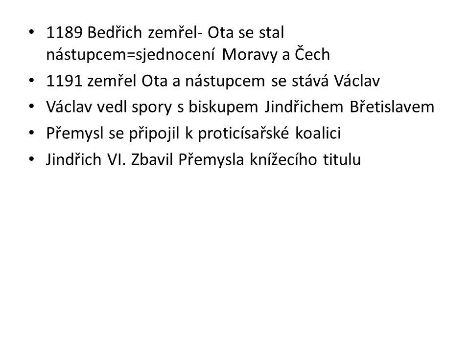 1189 Bedřich zemřel- Ota se stal nástupcem=sjednocení Moravy a Čech