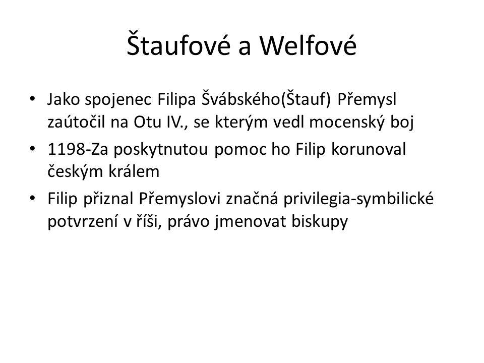 Štaufové a Welfové Jako spojenec Filipa Švábského(Štauf) Přemysl zaútočil na Otu IV., se kterým vedl mocenský boj.