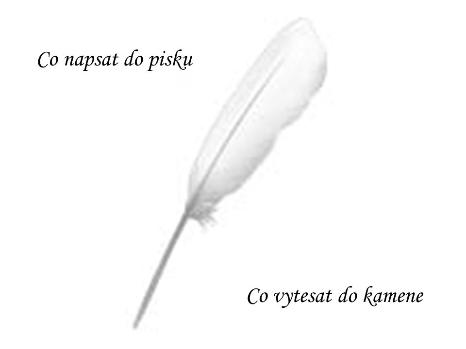 Co napsat do pisku Co vytesat do kamene