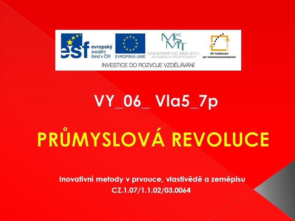 VY_06_ Vla5_7p PRŮMYSLOVÁ REVOLUCE