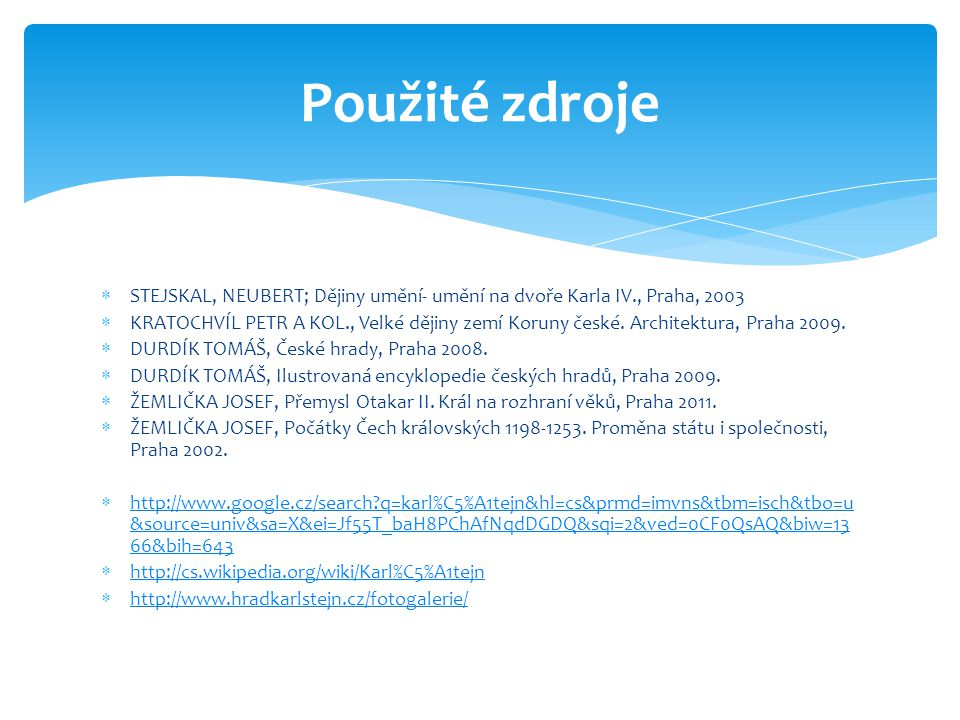 Použité zdroje STEJSKAL, NEUBERT; Dějiny umění- umění na dvoře Karla IV., Praha, 2003.