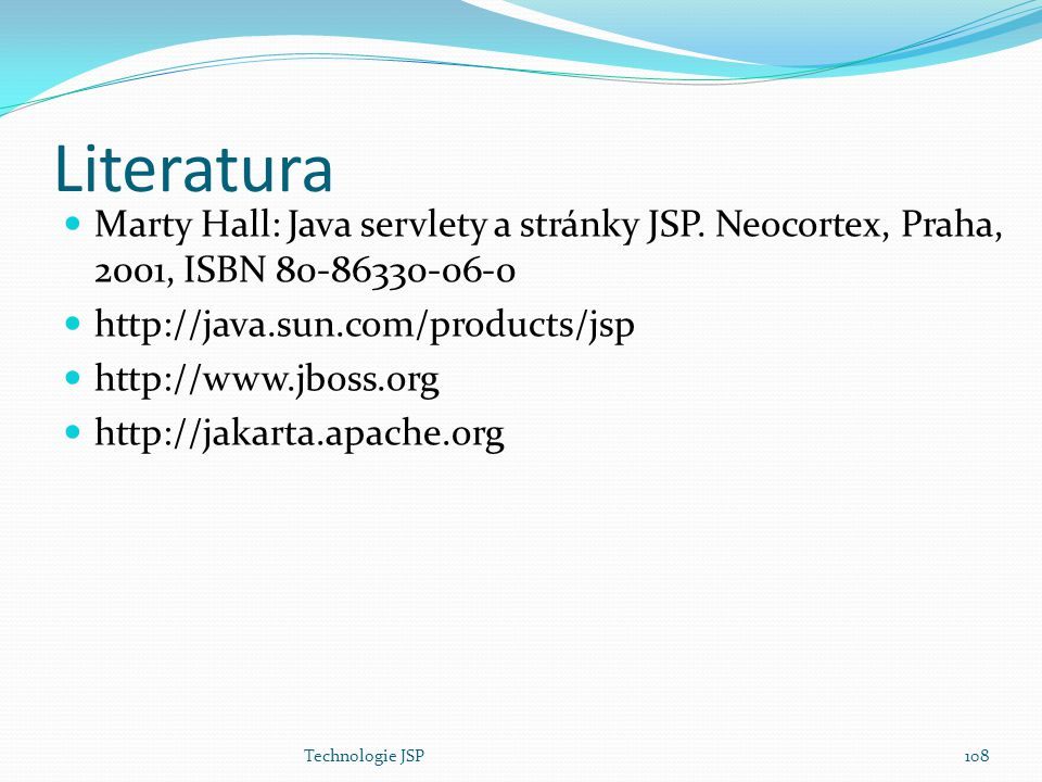 Literatura Marty Hall: Java servlety a stránky JSP. Neocortex, Praha, 2001, ISBN 80-86330-06-0. http://java.sun.com/products/jsp.