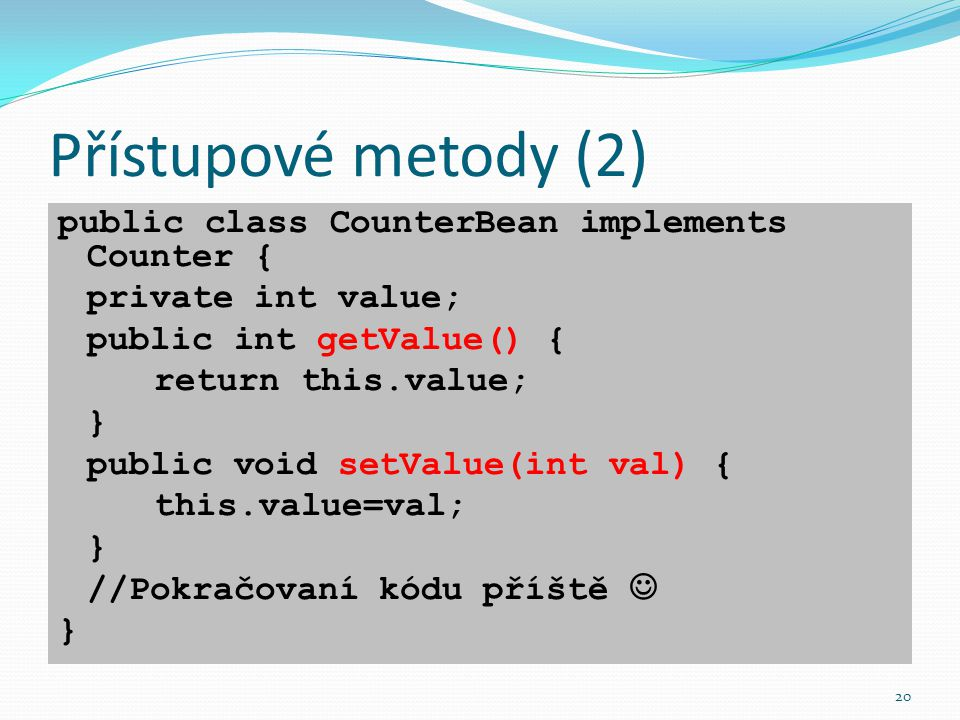 Přístupové metody (2) public class CounterBean implements Counter {