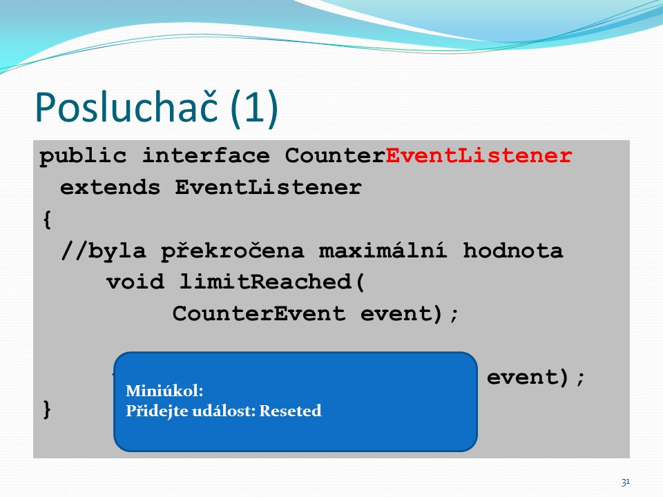 Posluchač (1) public interface CounterEventListener