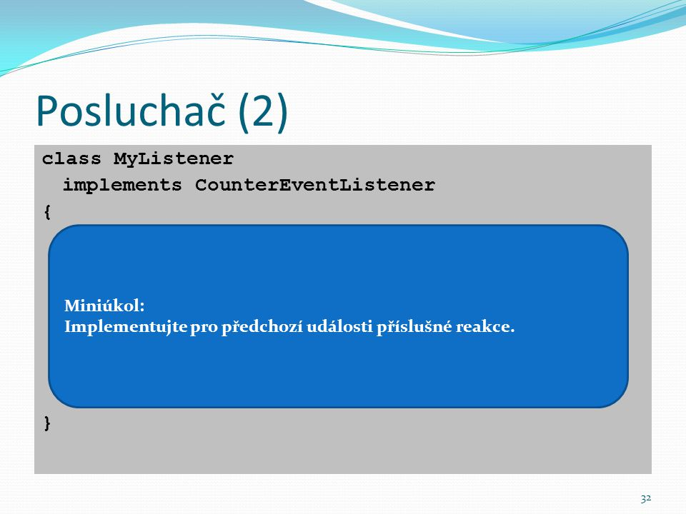 Posluchač (2) class MyListener implements CounterEventListener {