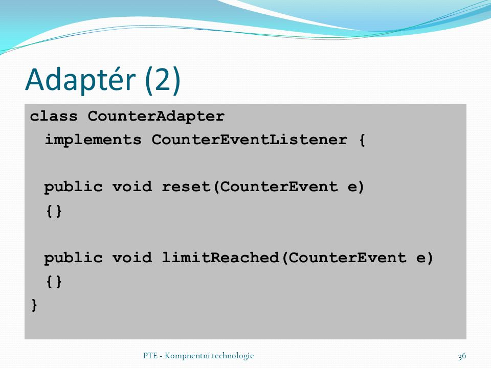 Adaptér (2) class CounterAdapter implements CounterEventListener {