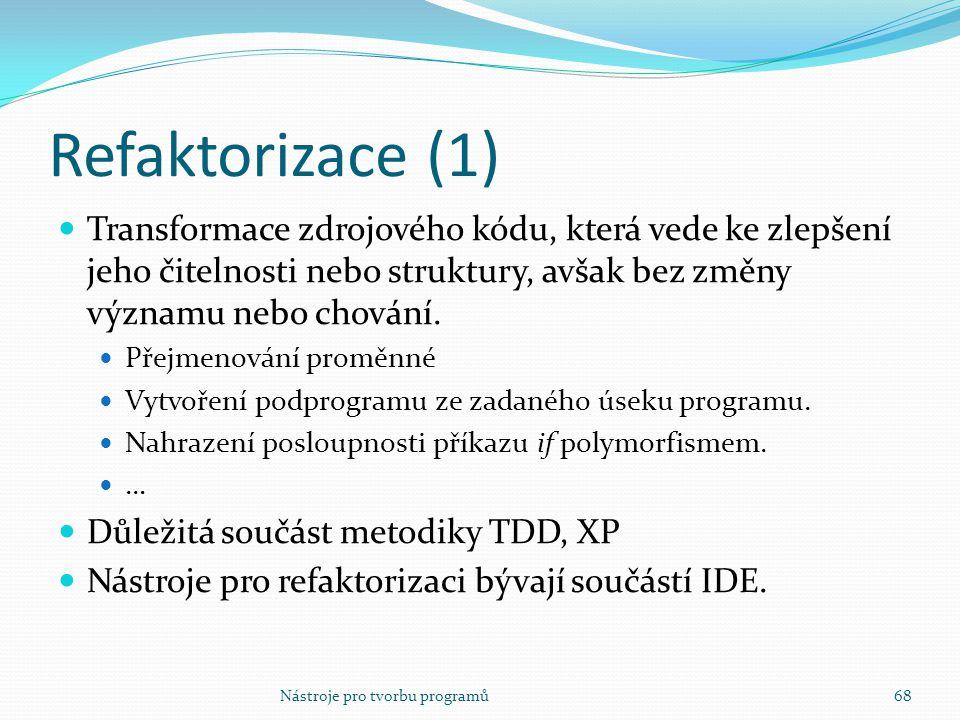 Refaktorizace (1) Transformace zdrojového kódu, která vede ke zlepšení jeho čitelnosti nebo struktury, avšak bez změny významu nebo chování.