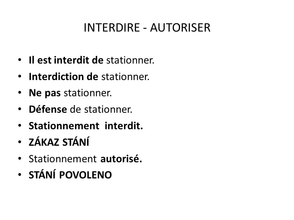 INTERDIRE - AUTORISER Il est interdit de stationner.