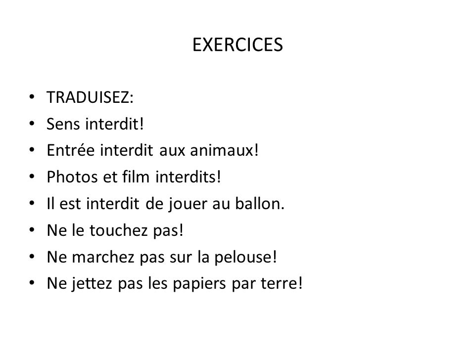 EXERCICES TRADUISEZ: Sens interdit! Entrée interdit aux animaux!