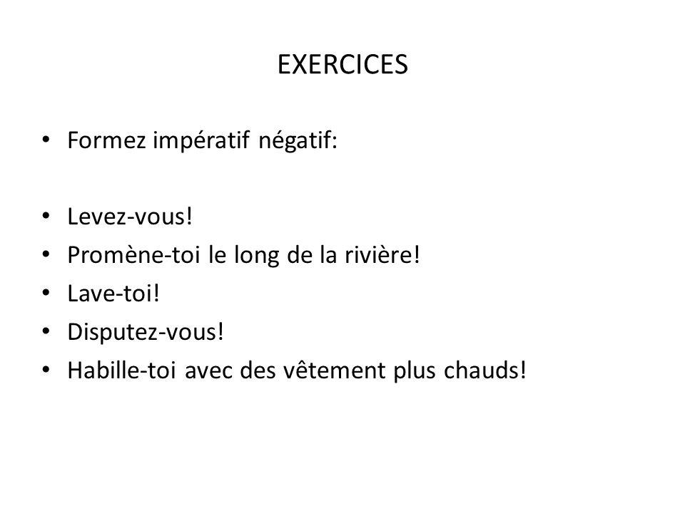 EXERCICES Formez impératif négatif: Levez-vous!
