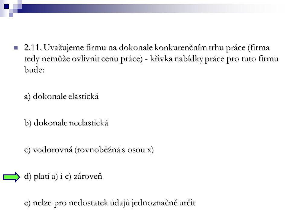 2.11. Uvažujeme firmu na dokonale konkurenčním trhu práce (firma tedy nemůže ovlivnit cenu práce) - křivka nabídky práce pro tuto firmu bude: