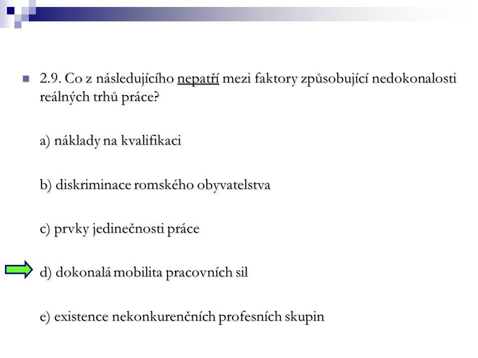 2.9. Co z následujícího nepatří mezi faktory způsobující nedokonalosti reálných trhů práce