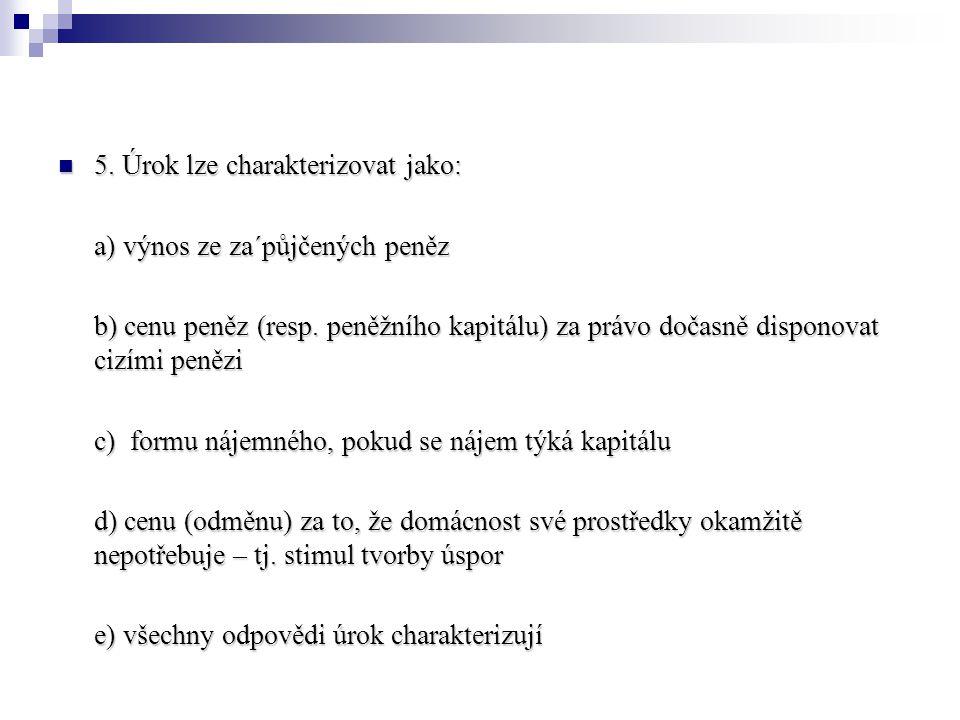 5. Úrok lze charakterizovat jako: