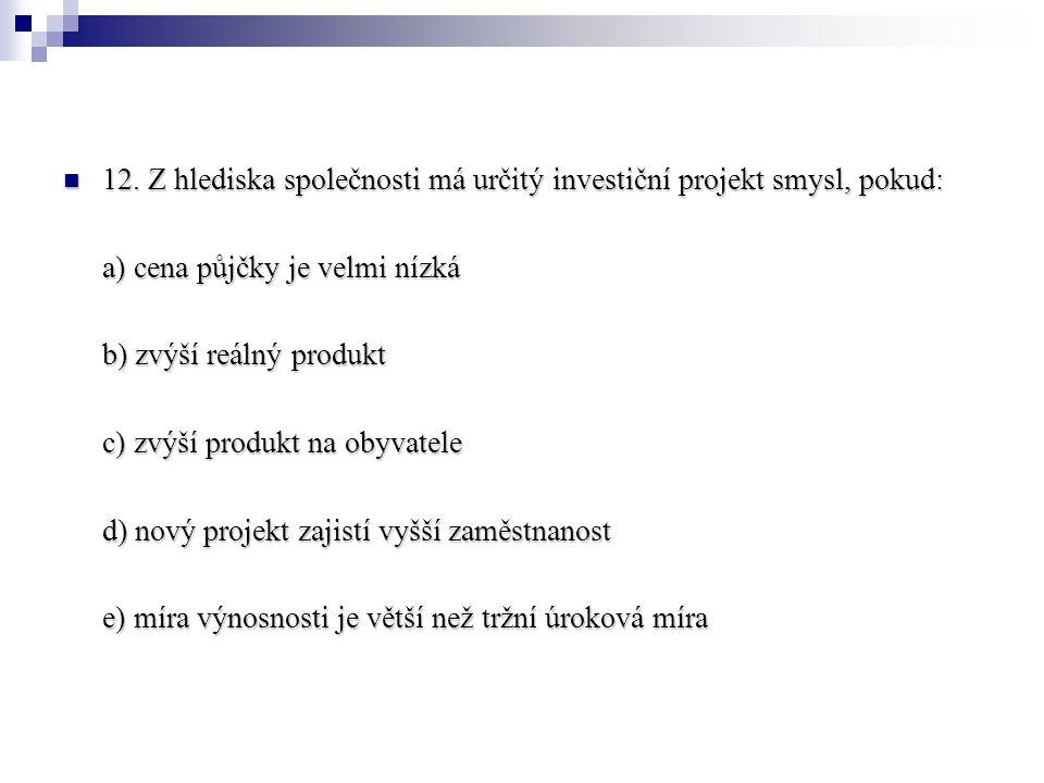 12. Z hlediska společnosti má určitý investiční projekt smysl, pokud: