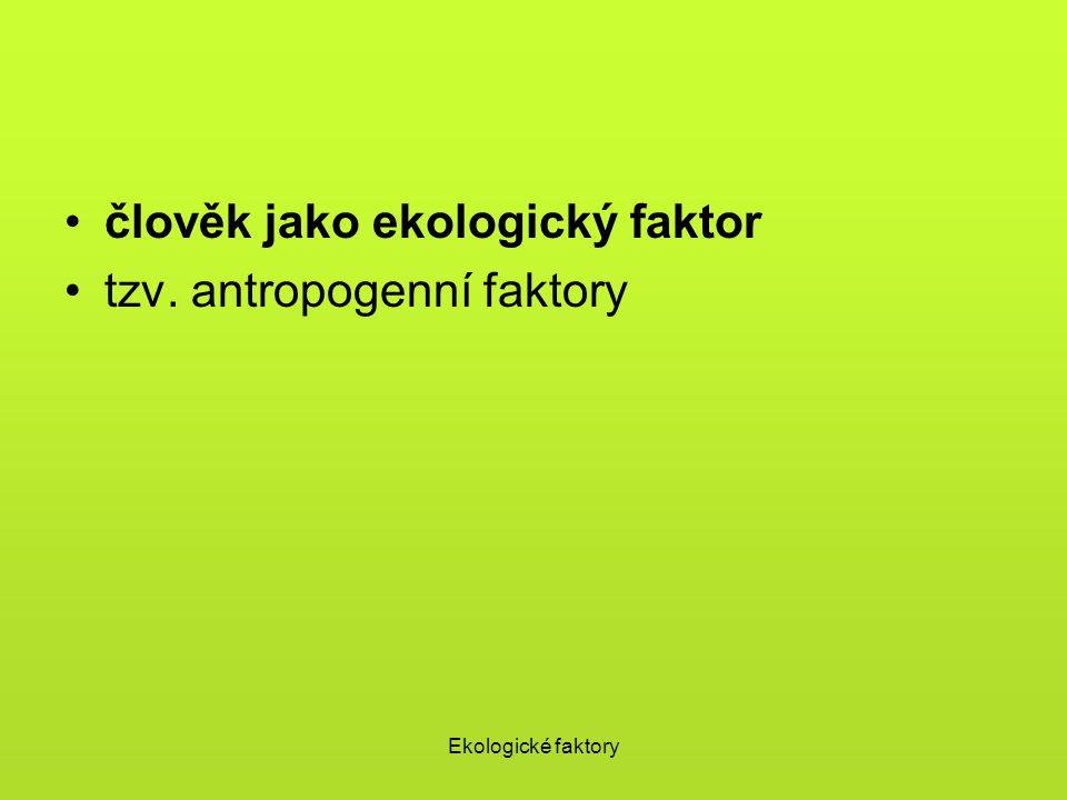 člověk jako ekologický faktor tzv. antropogenní faktory
