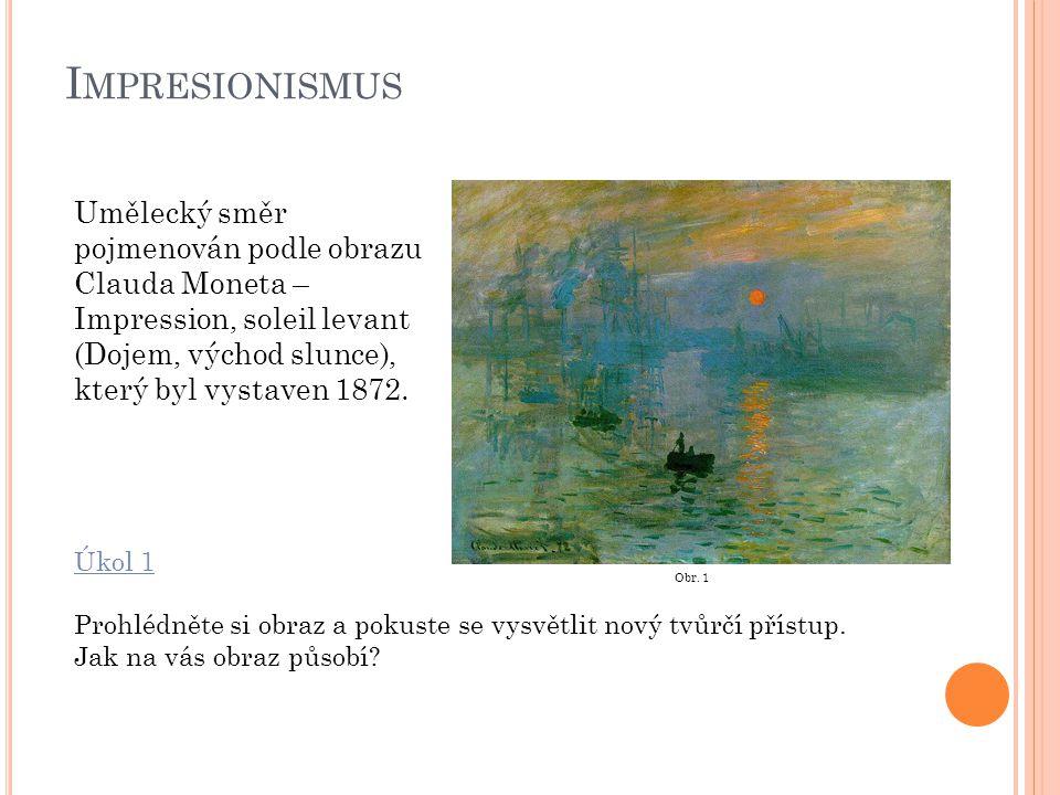 Impresionismus Umělecký směr pojmenován podle obrazu Clauda Moneta – Impression, soleil levant (Dojem, východ slunce), který byl vystaven 1872.