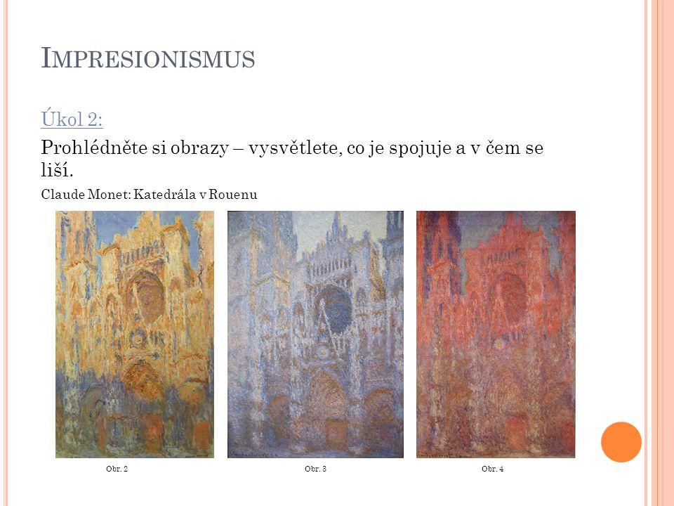 Impresionismus Úkol 2: Prohlédněte si obrazy – vysvětlete, co je spojuje a v čem se liší. Claude Monet: Katedrála v Rouenu.