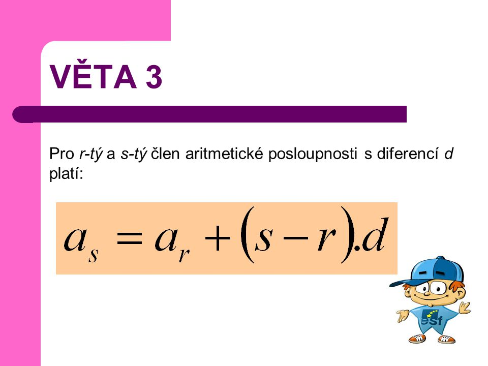 VĚTA 3 Pro r-tý a s-tý člen aritmetické posloupnosti s diferencí d platí: